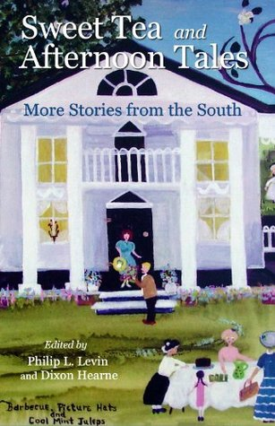 Sweet Tea and Afternoon Tales: More Stories From the South Dixon Hearne