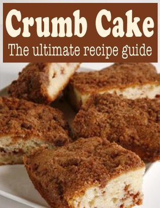 Crumb Cake :The Ultimate Recipe Guide - Over 30 Delicious & Best Selling Recipes Danielle Caples