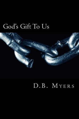 Gods Gift To Us D.B. Myers