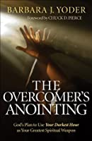 Overcomer's Anointing, The: God's Plan to Use Your Darkest Hour as Your Greatest Spiritual Weapon