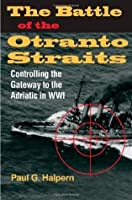 The Battle of the Otranto Straits: Controlling the Gateway to the Adriatic in World War I (Twentieth-Century Battles)