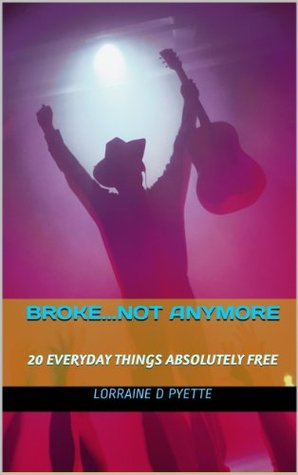 Broke...Not Anymore  20 Everyday Things Absolutely Free Lorraine Pyette