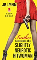 Further Confessions of a Slightly Neurotic Hitwoman (Confessions of a Slightly Neurotic Hitwoman, #2)