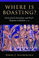 Where is Boasting?: Early Jewish Soteriology and Paul's Response in Romans 1�5