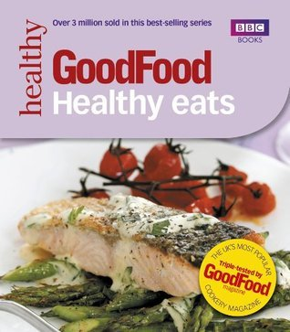 Good Food: Healthy Eats: Triple-tested Recipes (Good Food 101)  by  Jane Hornby