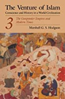 The Venture of Islam, Vol 3: The Gunpower Empires and Modern Times