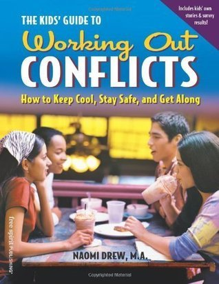 The Kids Guide to Working Out Conflicts: How to Keep Cool, Stay Safe, and Get Along Drew M.A., Naomi