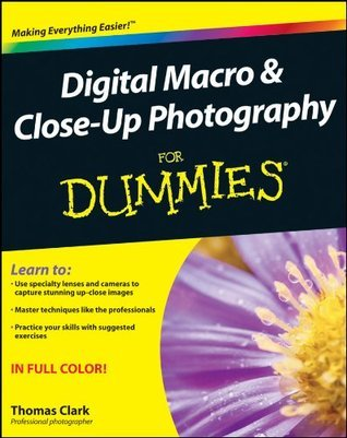 Digital Macro and Close-Up Photography For Dummies Thomas Clark