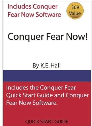 CONQUER FEAR NOW! K.E. Hall