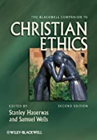 The Blackwell Companion to Christian Ethics (Wiley Blackwell Companions to Religion)