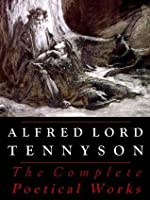 Tennyson: The Complete Poetical Works (Illustrated)