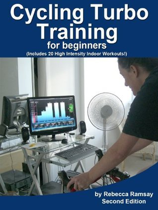 Cycling Turbo Training for Beginners - a quick start guide to cycling indoors to Explode your fitness FAST. (20 interval workouts included).  by  Rebecca Ramsay