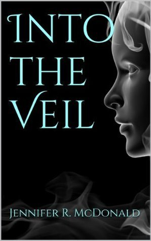 Into the Veil (Veilwalker Trilogy, #1)  by  Jennifer R. McDonald
