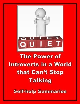 Summary Book - Quiet: The Power of Introverts in a World That Cant Stop Talking - Susan Cain  by  Self-help Summaries