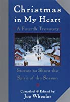 Christmas in My Heart, A Fourth Treasury: Stories To Share The Spirit Of The Season