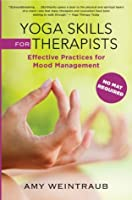 Yoga Skills for Therapists: Effective Practices for Mood Management (Norton Professional Books)