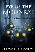 Eye of the Moonrat: The Bowl of Souls: Book One