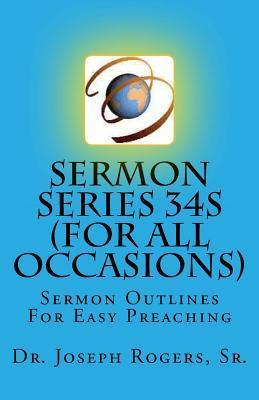 Sermon Series 34s (for All Occasions): Sermon Outlines for Easy Preaching  by  Joseph Roosevelt Rogers Sr.