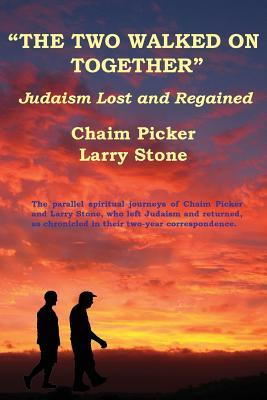 The Two Walked on Together: Judaism Lost and Regained  by  Chaim Picker