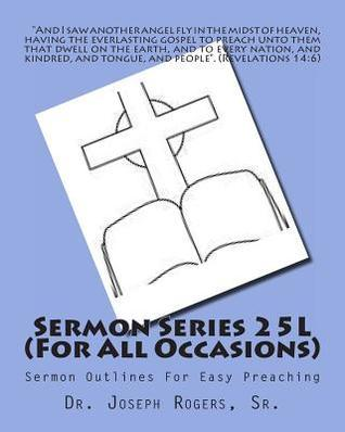 Sermon Series 25l (for All Occasions): Sermon Outlines for Easy Preaching  by  Joseph Roosevelt Rogers Sr.