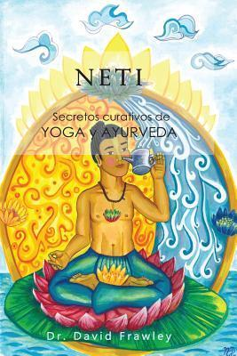 Neti: Secretos Curativos de Yoga y Ayurveda  by  David Frawley