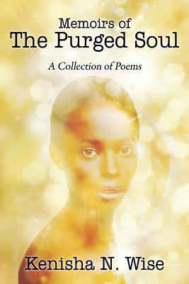 Memoirs of the Purged Soul: A Collection of Poems Kenisha N. Wise