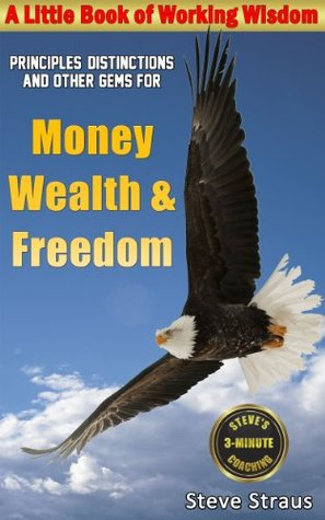 Money, Wealth & Freedom (A Little Book of Working Wisdom) Steve Straus