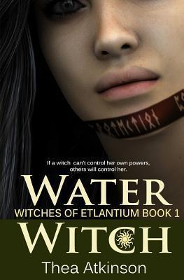 Water Witch (Witches of Etlantium #1)  by  Thea Atkinson