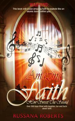 Amazing Faith How Sweet the Sound: Faith Is Going to Get You!  by  Russana Roberts