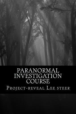Paranormal Investigation Course: Instant Training Course - No Need for a Class Room Project-Reveal Lee Steer