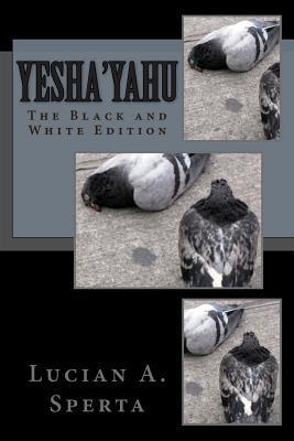 Yeshayahu: Yahweh Is Salvation: The Black and White Edition Lucian A. Sperta