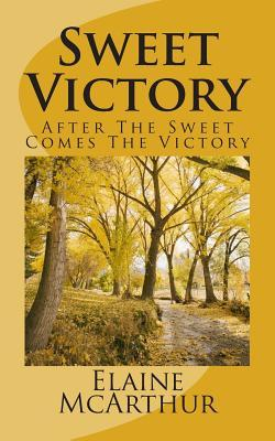 Sweet Victory: After the Sweet Comes the Victory  by  MS Elaine E McArthur
