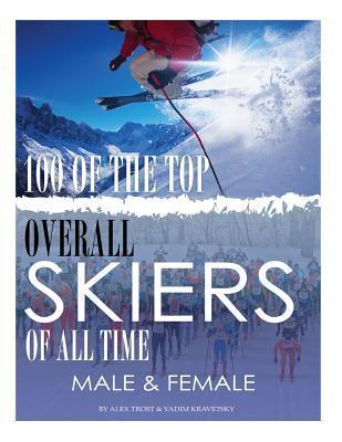 100 of the Top Overall Skiers of All Time Male and Female  by  Alex Trost