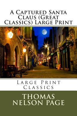 A Captured Santa Claus (Great Classics) Large Print Thomas Nelson Page