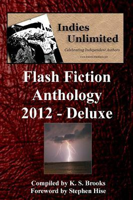 Indies Unlimited 2012 Flash Fiction Anthology Deluxe Edition K.S. Brooks