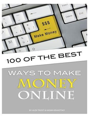 100 of the Best Ways to Make Money Online Alex Trost