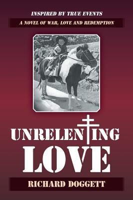 Unrelenting Love: A Novel of War, Love and Redemption Richard Doggett
