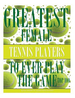 Greatest Female Tennis Players to Ever Play the Game: Top 100 Alex Trost