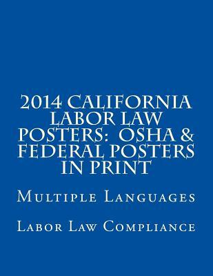 2014 California Labor Law Posters: OSHA & Federal Posters in Print: Multiple Languages  by  Labor Law Compliance