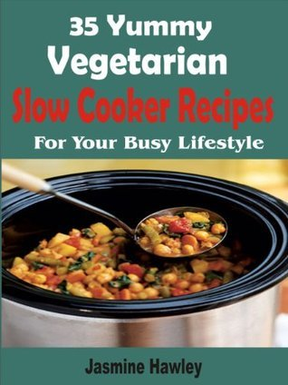 35 Yummy Vegetarian Slow Cooker Recipes For Your Busy Lifestyle  by  Jasmine Hawley