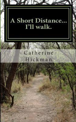 A Short Distance... Ill Walk.: A Short Book of Poetry  by  Catherine Elizabeth Hickman