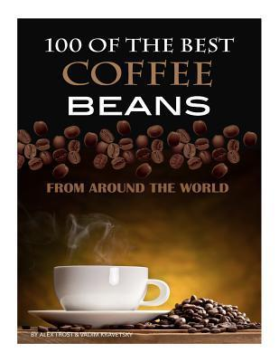 100 of the Best Coffee Beans from Around the World Alex Trost