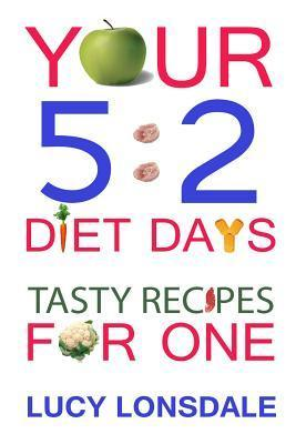Your 5: 2 Diet Days Tasty Recipes for One  by  Lucy Lonsdale
