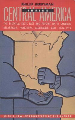 INSIDE CENTRAL AMERICA: The Essential Facts Past and Present on El Salvador, Nicaragua, Honduras, Guatemala, and Costa Rica  by  Phillip Berryman