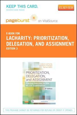 Part - Prioritization, Delegation, and Assignment - Pageburst E-Book on Vitalsource (Retail Access Card): Practice Excercises for the NCLEX Exam Linda A. Lacharity