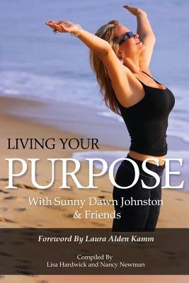 Living Your Purpose  by  Sunny Dawn Johnston