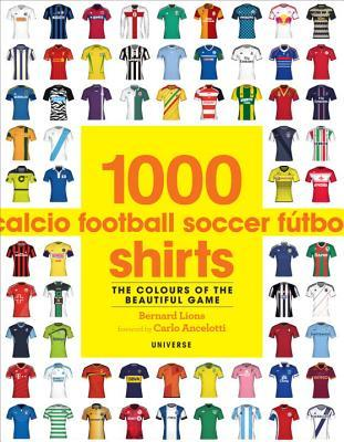 1000 Football Shirts: The Colours of the Beautiful Game  by  Bernard Lions