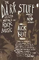 The Dark Stuff: Selected Writings On Rock Music Updated Edition