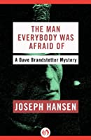 The Man Everybody Was Afraid Of (The Dave Brandstetter Mysteries)