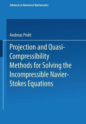 Projection And Quasi Compressibility Methods For Solving The Incompressible Navier Stokes Equations  by  Andreas Prohl